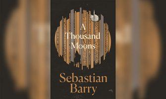 A THOUSAND MOONS - SEBASTIAN BARRY