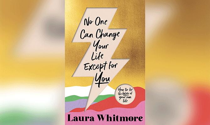 NO ONE CAN CHANGE YOUR LIFE EXCEPT FOR YOU - LAURA WHITMORE